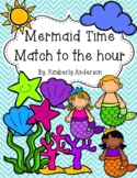 End of the Year: Mermaid Telling Time Match (Time to the Hour)