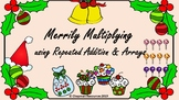 Merrily Multiplying using Repeated Addition and Arrays (Christmas)