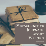 Metacognitive Journals about Writing