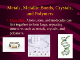 Metals, Metallic Bonds, Crystals, and Polymers