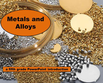Metals and Alloys - A Fifth Grade PowerPoint Introduction