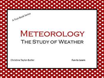 Meteorology ~ The Study of Weather ~ A True Book