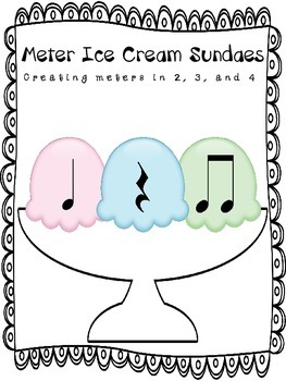 Music:  Meter Ice Cream Sundaes - Creating Meters in 2, 3 and 4