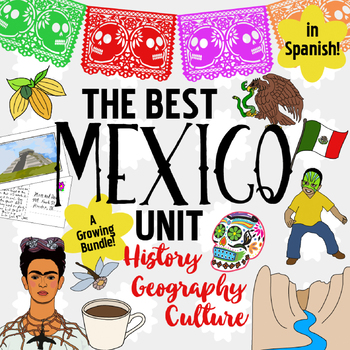Mexico Unit! Growing Bundle: Geography, History, Hispanic Culture ~ Spanish