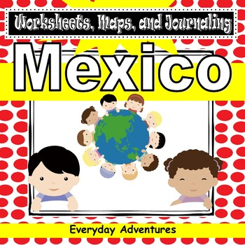 Mexico:  Worksheets, Maps, and Journaling Pages