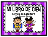 Mi Libro de Cien-Temas de Escritura 100th day of School-Spanish Writing Prompts