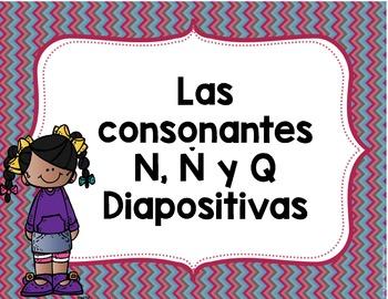 Las consonantes N, Ñ y Q  Diapositivas-  Letters N, Ñ ,Q Spanish Power Points