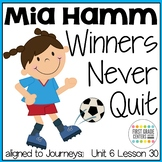 Mia Hamm Winners Never Quit aligned with Journeys First Grade Unit 6 Lesson 30