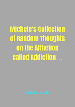 Michele's Random Thoughts on the Affliction Called Addiction…