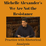 We Are Not the Resistance by Michelle Alexander: Practice w/ Rhetorical Analysis