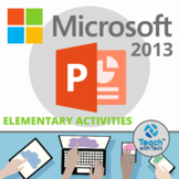 Microsoft POWERPOINT 2013 Elementary Lesson & Activity