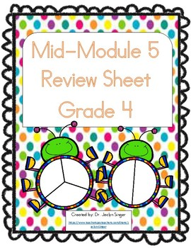 Mid-Module 5 Review Sheet - Grade 4 (Eureka Math / Engage NY)