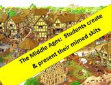 Middle Ages Mimed Skits:  students create & present.  Fun, fun, fun!