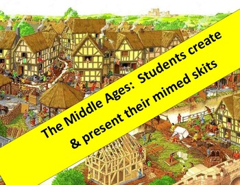Middle Ages Mimed Skits:  students create & present.  Fun, fun, fun!