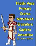 Middle Ages Primary Source Worksheet: Crusaders Capture Jerusalem