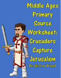 Middle Ages Primary Source Worksheet: Crusaders Capture Jerusalem