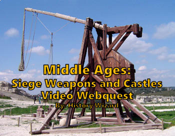 Middle Ages: Siege Weapons and Castles Video Webquest