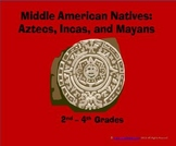 Middle American Natives: Aztecs, Incas and Mayans (5th - 8th grade)
