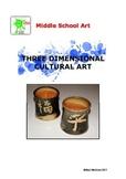 ART. Middle School Art Unit of Study - 3 Dimensional Cultural Art