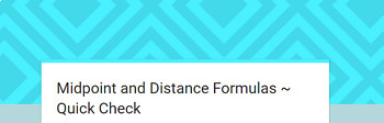Midpoint and Distance Formula Quick Check - Google Form