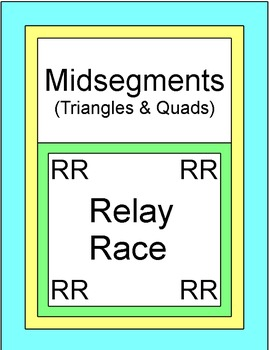 Midsegments of Triangles & Quads - RELAY RACE (Groups of 2 or 4) 13 rounds
