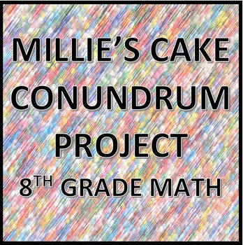 Millie's Cake Conundrum Project (8th Grade Math)