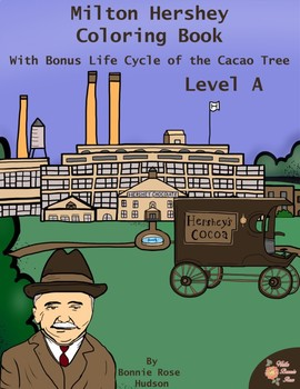 Milton Hershey Coloring Book (with Bonus Life Cycle of the Cacao Tree)–Level A