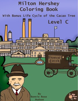 Milton Hershey Coloring Book (with Bonus Life Cycle of the Cacao Tree)–Level C