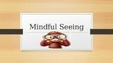 Mind Up Week 7 Mindful Seeing Mindfulness