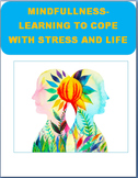 Mindfulness- Learning to Cope with Stress and Life