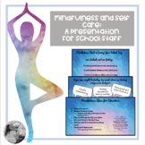 Mindfulness and Self Care: a presentation for staff/eduactors