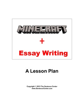 Minecraft + Essay Writing: A Lesson Plan w/ Student Samples and Rubric