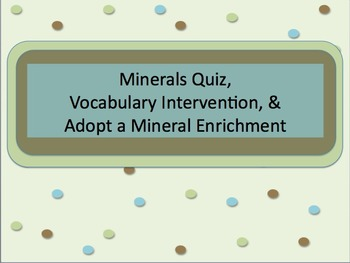 Minerals Quiz, Vocabulary Intervention, & Adopt a Mineral Enrichment Assignments