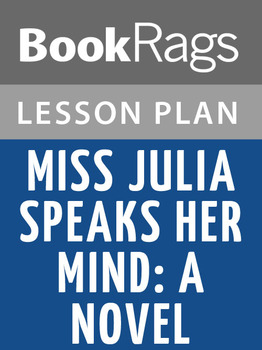 Miss Julia Speaks Her Mind: A Novel Lesson Plans