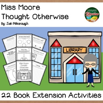 Miss Moore Thought Otherwise by Pinborough 22 Book Extension Activities NO PREP