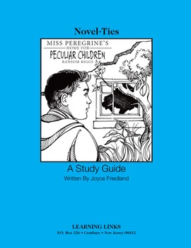 Miss Peregrine's Home for Peculiar Children - Novel-Ties Study Guide