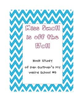Miss Small is Off the Wall Book Study of Dan Gutman's My Wierd School Book #5