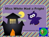 Miss White Had A Fright