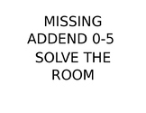 Missing Addend 0-5 Solve the room