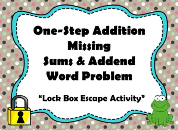 One Step Addition Word Problems with Missing Sums & Addends-Lock Box Escape Room