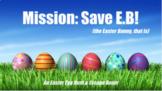 Mission: Save E.B! An Easter Egg Hunt & Escape Room