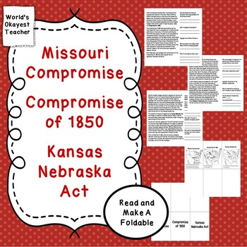 Missouri Compromise, Compromise of 1850, Kansas Nebraska Act