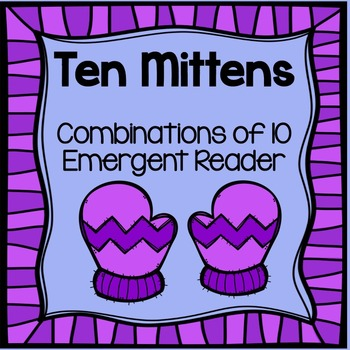 Mittens- Combinations of 10 winter themed emergent reader