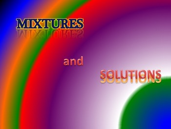 Mixtures AND Solutions!!