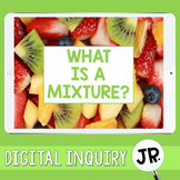 Mixtures Digital Inquiry Jr.  |   3rd Grade  | Distance Learning
