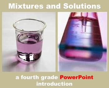 Mixtures and Solutions -  A Fourth Grade PowerPoint Introduction