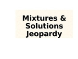 Mixtures and Solutions Jeopardy
