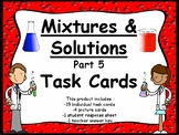 Physical Science:  Mixtures and Solutions Task Cards Set 5
