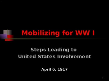 World War I - Mobilizing for War - Steps Leading to United States Involvement