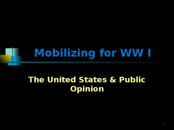 World War I - Mobilizing for War - United States & Public Opinion